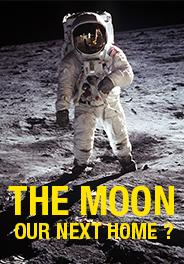 THE MOON, OUR NEXT HOME?