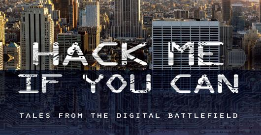 HACK ME IF YOU CAN - TALES FROM THE DIGITAL BATTLEFIELD