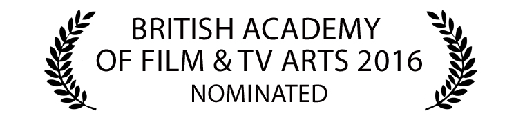NOMINATED : BRITISH ACADEMY  OF FILM & TV ARTS 2016